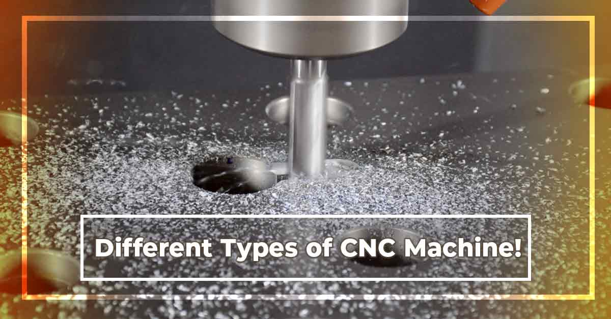 Different Types of CNC Machine